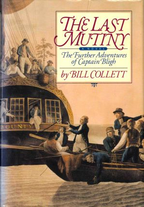The Last Mutiny: The Further Adventures of Captain Bligh. Bill Collett