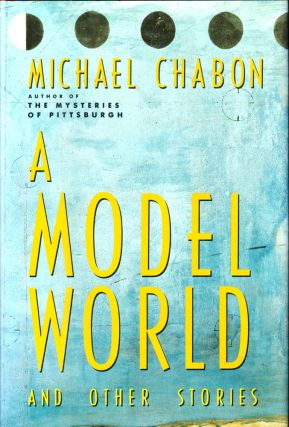 A Model World and Other Stories. Michael Chabon