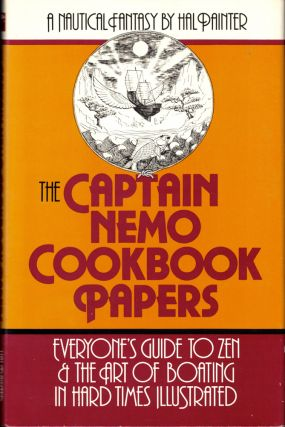 The Captain Nemo Cookbook Papers: Everyone's Guide to Zen & the Art of Boating in Hard Times...
