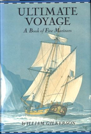 Ultimate Voyage: A Book of Five Mariners. William Gilkerson