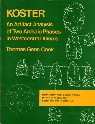 Koster: An Artifact Analysis of Two Archaic Phases in Westcentral Illinois. Thomas Genn Cook