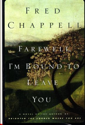 Farewell, I'm Bound to Leave You. Fred Chappell