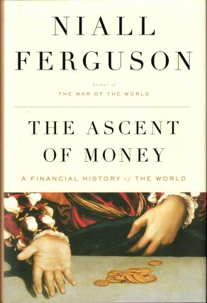 The Ascent of Money: A Financial History of the World. Nigel Ferguson