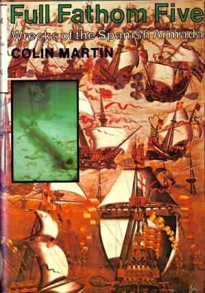 Full Fathom Five: Wrecks of the Spanish Armada. Colin Martin