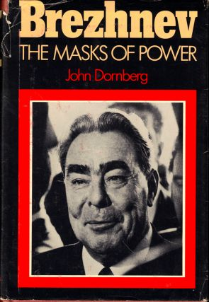 Brezhnev: The Masks of Power. John Dornberg