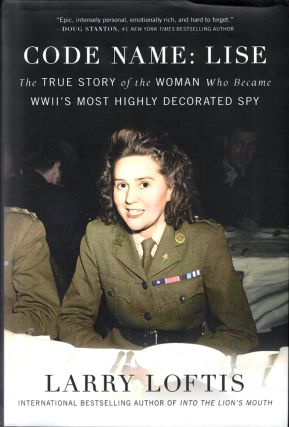 Code Name: Lise: The True Story of the Woman Who Became WWII's Most Highly Decorated Spy. Larry...