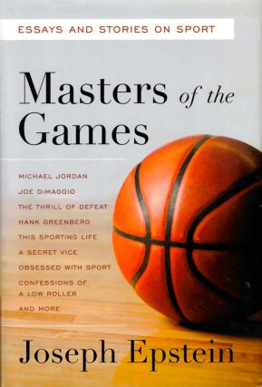 Masters of the Games: Essays and Stories on Sport. Joseph Epstein