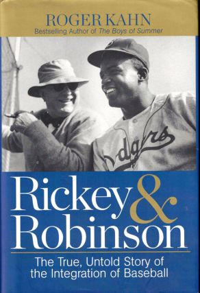 Rickey & Robinson: The True, Untold Story of the Integration of Baseball. Roger Kahn