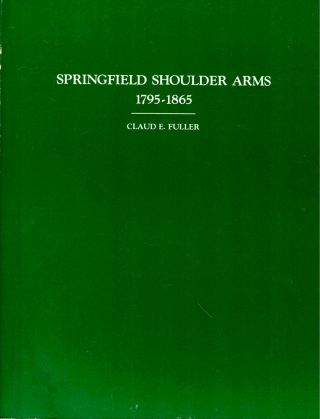 Springfield Shoulder Arms 1795-1865. Claud E. Fuller