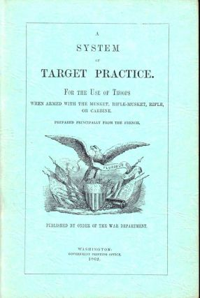 A System of Target Practice. For the Use of Troops When armed With the Musket, Rifle-Musket,...