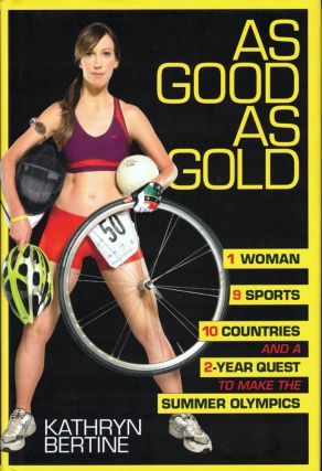As Good as Gold: 1 Woman, 9 Sports, 10 Countries, and a 2-Year Quest to Make the Summer Olympics....