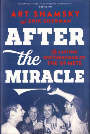After the Miracle: The Lasting Brotherhood of the '69 Mets. Art Shamsky, Erik Sherman