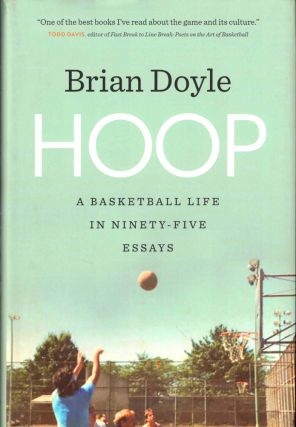 Hoop: A Basketball Life in Ninety-Five Essays. Brian Doyle