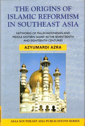 The Origins of Islamic Reformism in Southeast Asia: Networks of Malay-Indonesian and Middle...