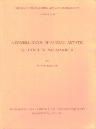 A Possible Focus on Andean Artistic Influence in Mesoamerica. Mino Badner