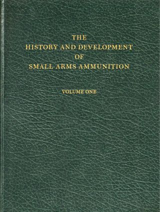 The History and Development of Small Arms Ammunition Volume One, Martial Long Arms: Flintlock...
