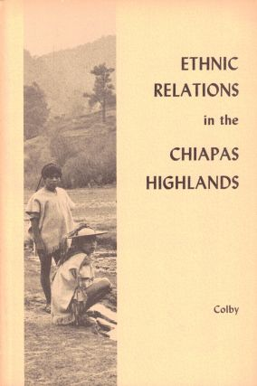 Ethnic Relations in the Chiapas Highlands. Benjamin N. Colby