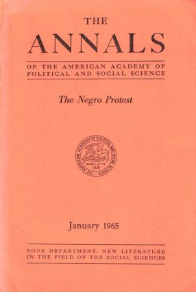 The Annals of the American Academy of Political and Social Sciences: The Negro Protest. Arnold M....