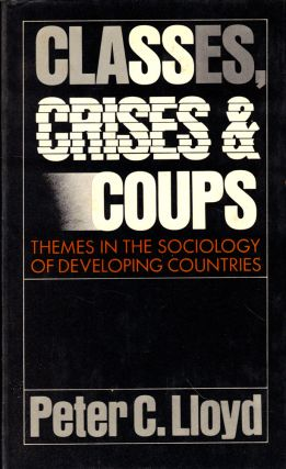 Classes, Crises, and Coups: Thems in the Sociology of developing Countries. Peter C. Lloyd