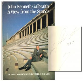 A View From the Stands: Of People, Politics, Military Power, and the Arts. John Kenneth Galbraith