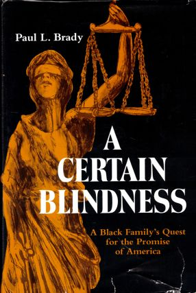 A Certain Blindness: A Black Family's Quest for the Promise of America. Brady. Paul L