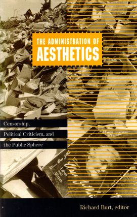 Administration of Aesthetics: Censorship, Political Criticism, and the Public Sphere. Richard Burt