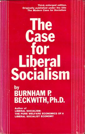 The Case for Liberal Socialism. Burnham P. Beckwith