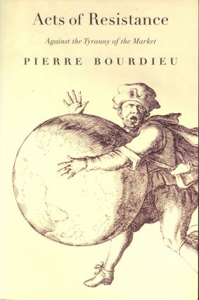 Acts of Resistance: Against the Tyranny of the Market. Pierre Bourdieu