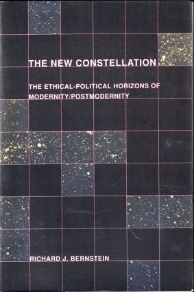 The New Constellation: Ethical-Political Horizons of Modernity/Postmodernity Richard J. Bernstein...