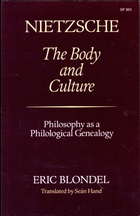 Nietzsche: The Body and Culture : Philosophy As Philological Genealogy. Eric Blondel
