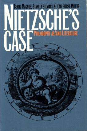 Nietzsche's case: Philosophy As/ and Literature. Stanley Stewart Bernd Magnus, Jean-Pierce Mileur