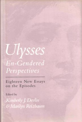 Ulysses En-Gendered Perspectives: Eighteen New Essays on the Episodes. Kimberly J. Devlin,...