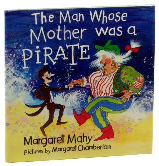 The Man Whose Mother Was a Pirate. Margaret Mahy, Margaret Chamberlain