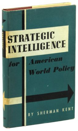 Strategic Intelligence for American World Policy. Sherman Kent